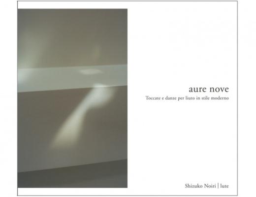 """Acoustic Revive Shizuko Noiri """"Aure Nove"""" - Toccate e danze per liuto in stile moderno - CD"""